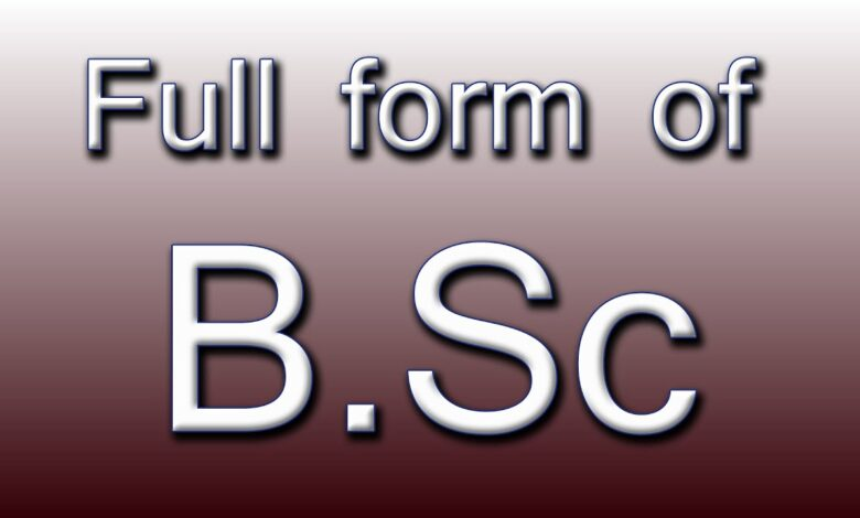 Things you should know about BSc and its full form